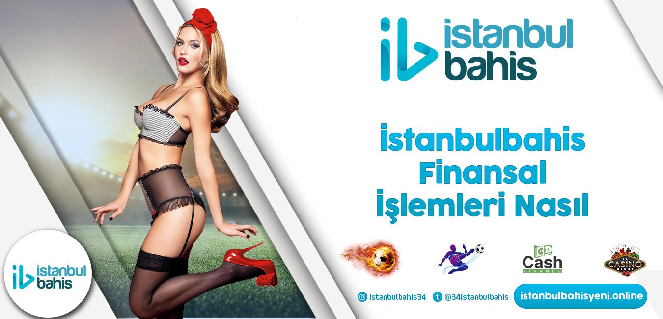 İstanbulbahis Finansal İşlemleri Nasıl Bilgileri
