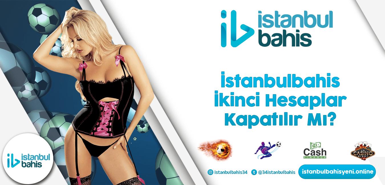 İstanbulbahis İkinci Hesaplar Kapatılır Mı Bilgileri