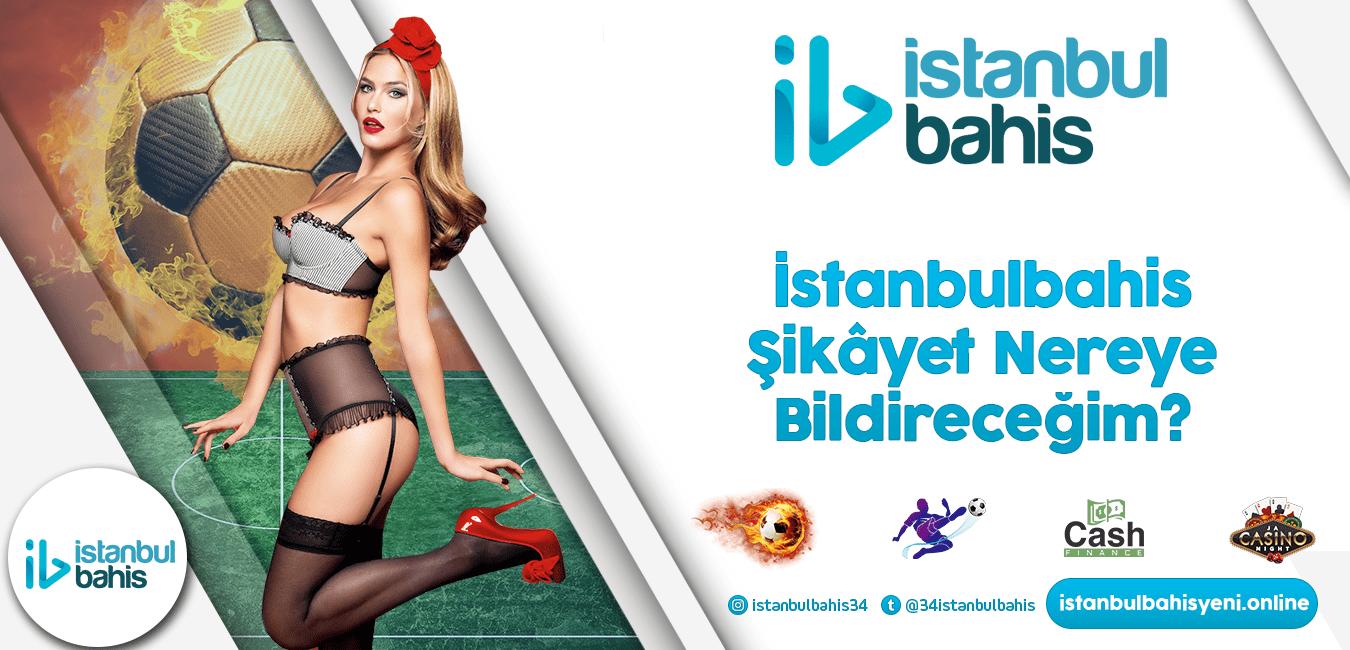İstanbulbahis Şikâyet Nereye Bildireceğim Bilgileri