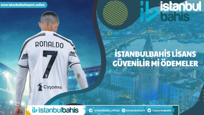 İstanbulbahis Lisans Güvenilir mi Ödemeler