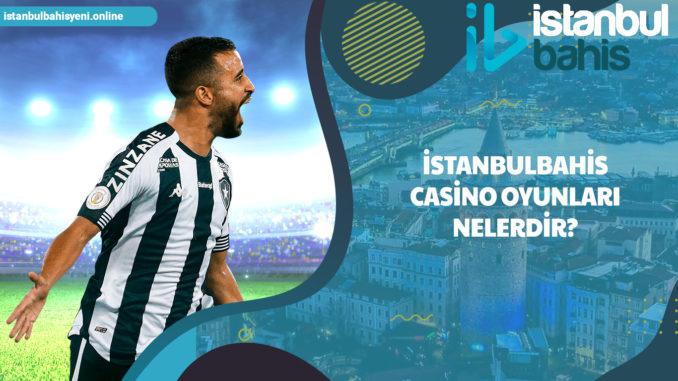 istanbulbahis casino oyunları nelerdir